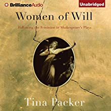 Women of Will: Following the Feminine in Shakespeare's Plays (       UNABRIDGED) by Tina Packer Narrated by Tina Packer, Nigel Gore