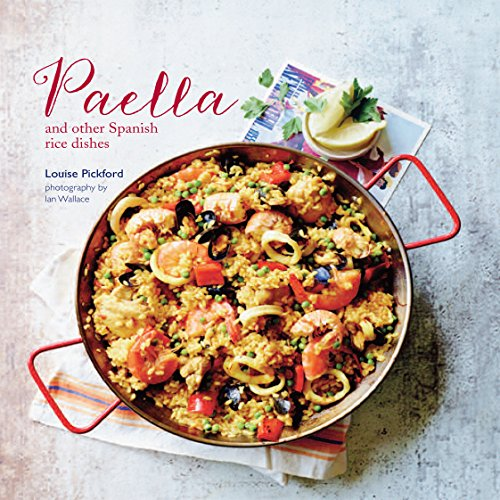 Paella: And Other Spanish Rice Dishes by Louise Pickford