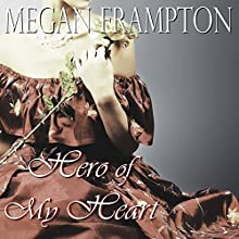 Hero of My Heart (       UNABRIDGED) by Megan Frampton Narrated by Lesley Ann Fogle