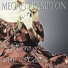 Hero of My Heart (       UNABRIDGED) by Megan Frampton Narrated by Lesley Ann Fogle