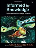 img - for Informed by Knowledge: Expert Performance in Complex Situations (Expertise: Research and Applications Series) book / textbook / text book