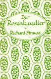Der Rosenkavalier (The Rose Bearer): Comedy for Music in Three Acts (Op. 59)