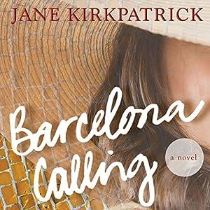 Barcelona Calling: A Novel | [Jane Kirkpatrick]
