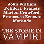 Tre Storie Di Vampiri [Three Stories of Vampires] | John William Polidori,Francis Marion Crawford,Francesco Ernesto Morando