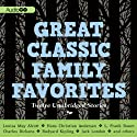 Great Classic Family Favorites (       UNABRIDGED) by Charles Dickens, Louisa May Alcott, Jack London, L. Frank Baum, Hans Christian Andersen, Rudyard Kipling, Brothers Grimm Narrated by Robert Fass, Kim Hicks, Stephen R. Thorne, Simon Prebble