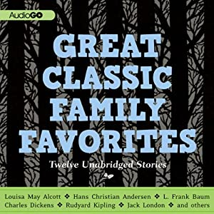 Great Classic Family Favorites | [Charles Dickens, Louisa May Alcott, Jack London, L. Frank Baum, Hans Christian Andersen, Rudyard Kipling, Brothers Grimm]