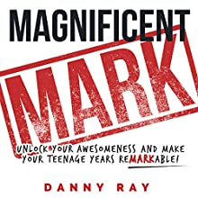 Magnificent Mark: Unlock Your Awesomeness and Make Your Teenage Years Remarkable (       UNABRIDGED) by Danny Ray Narrated by Danny Ray