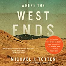 Where the West Ends: Stories from the Middle East, the Balkans, the Black Sea, and the Caucasus (       UNABRIDGED) by Michael J. Totten Narrated by Steven Roy Grimsley