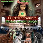 Children of Prophecy: The Chronicles of Abahrazha, Book 3 (       UNABRIDGED) by Michael Anthony Cariola Narrated by Cameron Beierle