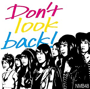 Nmb48 - DONT LOOK BACK! TYPE-B(+DVD)(regular) - Amazon.com Music