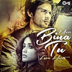 Mere Bina Tu - Love Hurts