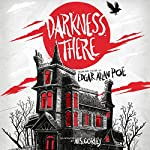 Darkness There: Selected Tales by Edgar Allan Poe | Edgar Allan Poe,M. S. Corley - illustrator