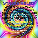 Stress Relief: With Three Brainwave Music Recordings - Alpha, Theta, Delta - for Three Different Sessions | Randy Charach,Sunny Oye