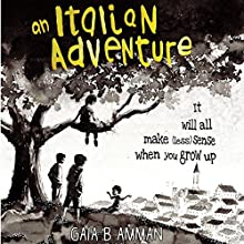 An Italian Adventure: It Will All Make (Less) Sense When You Grow Up: The Itialian Saga, Book 1 (       UNABRIDGED) by Gaia B. Amman Narrated by Gaia B. Amman