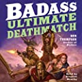 Badass: Ultimate Deathmatch: Skull-Crushing True Stories of the Most Hardcore Duels, Showdowns, Fistfights, Last Stands, and Military Engagements of All Time (Unabridged)