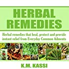 Herbal Remedies: Herbal Remedies That Heal, Protect and Provide Instant Relief from Everyday Common Ailments Hörbuch von K. M. Kassi Gesprochen von: Lance Lape
