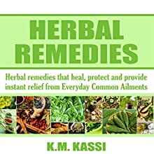 Herbal Remedies: Herbal Remedies That Heal, Protect and Provide Instant Relief from Everyday Common Ailments Audiobook by K. M. Kassi Narrated by Lance Lape