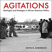 Agitations: Ideologies and Strategies in African American Politics Audiobook by Kevin R. Anderson Narrated by David Randall Hunter