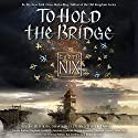 To Hold the Bridge (       UNABRIDGED) by Garth Nix Narrated by TBD TBD