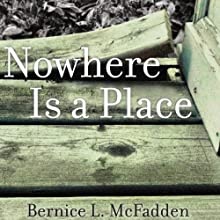 Nowhere is a Place (       UNABRIDGED) by Bernice McFadden Narrated by Robin Miles