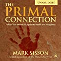 The Primal Connection: Follow Your Genetic Blueprint to Health and Happiness (       UNABRIDGED) by Mark Sisson Narrated by Stephen Schlepmo