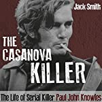 The Casanova Killer: The Life of Serial Killer Paul John Knowles | Jack Smith