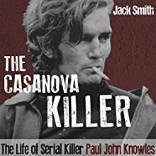 The Casanova Killer: The Life of Serial Killer Paul John Knowles (       UNABRIDGED) by Jack Smith Narrated by John N. Gully
