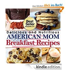 "Delicious and Nutritious ""American Mom"" Breakfast Recipes: Affordable, Easy and Tasty Meals You Will Love (Bestselling ""American Mom"" Recipes)"