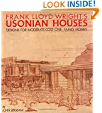 Frank Lloyd Wright's Usonian Houses: Designs for Moderate Cost One-Family Homes