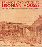 img - for Frank Lloyd Wright's Usonian Houses: Designs for Moderate Cost One-Family Homes book / textbook / text book