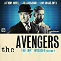 The Avengers - The Lost Episodes, Volume 2 (       UNABRIDGED) by Fred Edge, Peter Ling, Sheilagh Ward, Dennis Spooner, John Dorney Narrated by Julian Wadham, Anthony Howell, Lucy Briggs-Owen
