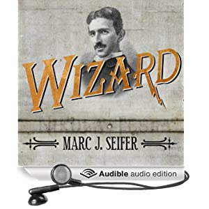 Wizard: The Life and Times of Nikola Tesla: Biography of a Genius (Unabridged)