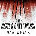 The Devil's Only Friend: John Cleaver, Book 4 (       UNABRIDGED) by Dan Wells Narrated by Kirby Heyborne