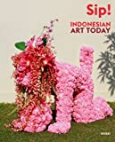 Sip! Indonesian Art Today: Seni Rupa Indonesia Kini (English and Indonesian Edition)