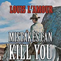 Mistakes Can Kill You: A Collection of Western Stories (       UNABRIDGED) by Louis L'Amour Narrated by Lance Axt