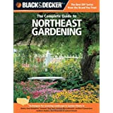 The Complete Guide to Northeast Gardening: Techniques for Flowers, Shrubs, Trees, Vegetables & Fruits in Maine...