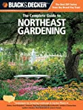 Black & Decker The Complete Guide to Northeast Gardening: Techniques for Growing Landscape & Garden Plants in Maine, New Hampshire, Vermont, New York, ... Ontario (Black & Decker Complete Guide)