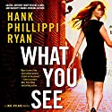 What You See: A Jane Ryland Novel Audiobook by Hank Phillippi Ryan Narrated by Xe Sands