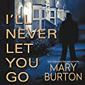 I'll Never Let You Go (       UNABRIDGED) by Mary Burton Narrated by Coleen Marlo