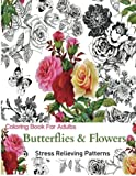 Coloring Books For Adults: Butterflies and Flowers : Stress Relieving Patterns