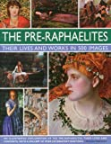The Pre-Raphaelites: Their Lives and Works in 500 Images: An Illustrated Exploration of the Artists, Their Lives and Contexts, with a Gallery of 290 of Their Greatest Paintings