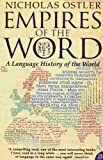Empires of the Word: A Language History of the World (0007118716) by Ostler, Nicholas
