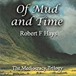 Of Mud and Time: The Mediocracy Trilogy, Book 2 | Robert F. Hays