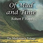 Of Mud and Time: The Mediocracy Trilogy | Robert F. Hays