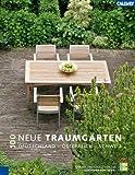 """100 neue Traumgärten: Deutschland - Österreich - Schweiz                                                        Geplant und gebaut von den """"Gärtnern von Eden"""""""