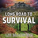 Long Road to Survival: The Prepper Series, Book Two Audiobook by Lee Bradford, William H. Weber Narrated by Johnny Heller
