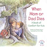 When Mom or Dad Dies: A Book for Comfort for Kids (Elf-Help Books for Kids)
