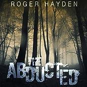 The Abducted: The Beginning, Book 0   Roger Hayden