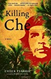By Chuck Pfarrer Killing Che: A Novel [Paperback]