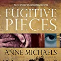 Fugitive Pieces: A Novel (Vintage International) (       UNABRIDGED) by Anne Michaels Narrated by Peter Marinker